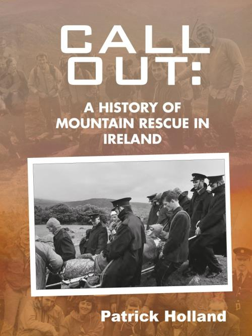 Call Out: A History of Mountain Rescue in Ireland